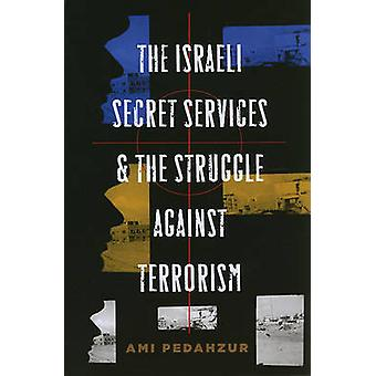 The Israeli Secret Services and the Struggle Against Terrorism by Ami