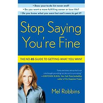 Stop Saying You're Fine - The No-BS Guide to Getting What You Want by
