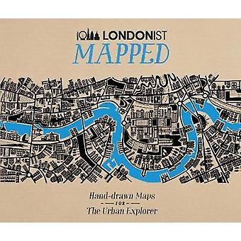 Londonist Mapped; Hand-drawn Maps for the Urban Explorer - 9780749579