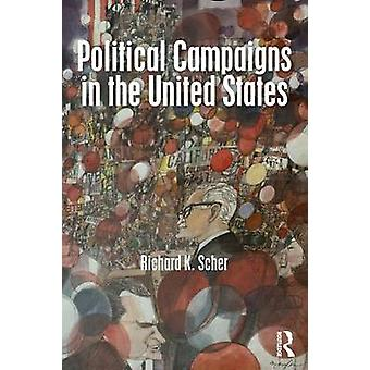 Political Campaigns in the United States by Richard K. Scher - 978113