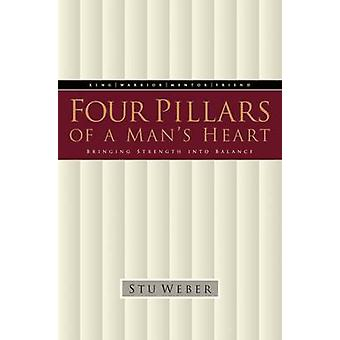 Four Pillars of a Man's Heart - Bringing Strength into Balance by Stu