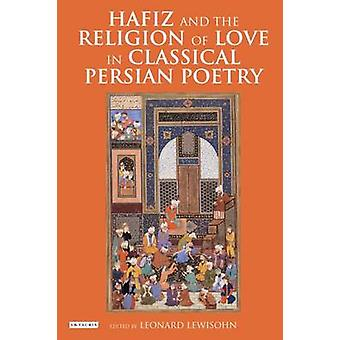 Hafiz and the Religion of Love in Classical Persian Poetry by Leonard