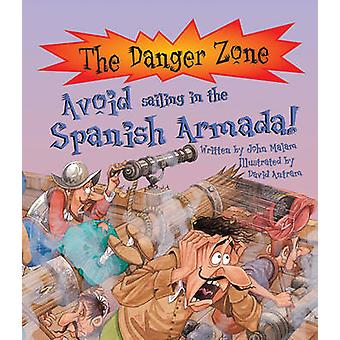 Avoid Sailing in the Spanish Armada! by John Malam - David Antram - P