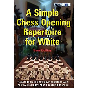 A Simple Chess Opening Repertoire for White by Sam Collins - 97819100