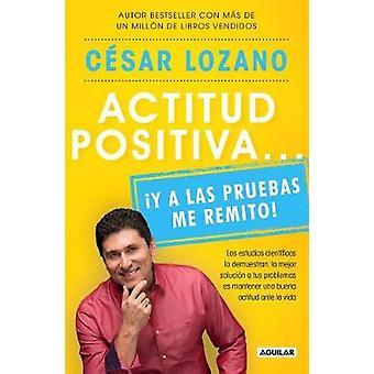 Actitud Positiva Y a Las Pruebas Me Remito / A Positive Attitude - I R