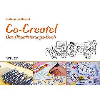 Co-Create! - Das Visualisierungs-Buch by Mathias Weitbrecht - 97835275