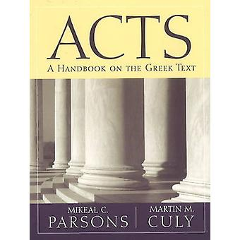 Acts - A Handbook on the Greek Text by Martin M. Culy - 9780918954909