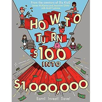 Comment to Turn $100 à $1 - 000 - 000 - a gagner! Economisez! Investir! par James McKe