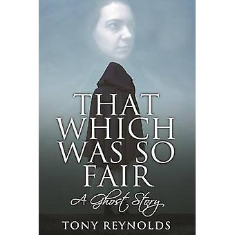 That Which Was So Fair - A Ghost Story by Tony Reynolds - 97817809293