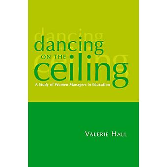 Dancing on the Ceiling A Study of Women Managers in Education by Hall & Valerie