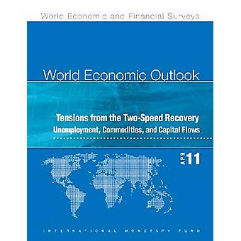 World Economic Outlook April 2011  Tensions from the TwoSpeed Recovery  Unemployment Commodities and Capital Flows by International Monetary Fund