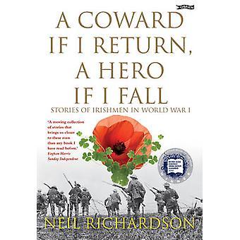 A Coward if I Return A Hero if I Fall Stories of Irishmen in World War I par Neil Richardson