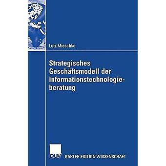 Strategisches Geschftsmodell der Informationstechnologieberatung by Mieschke & Lutz