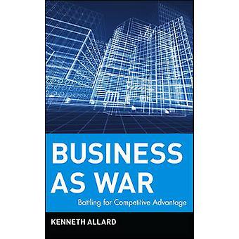 Liiketoiminnan sota - taistelee kilpailuedun Kenneth Allard