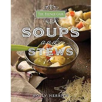 French Cook Soups and Stews by Holly Herrick