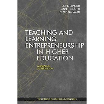 Teaching and Learning Entrepreneurship in Higher Education by Branch & Horsted Nygaard