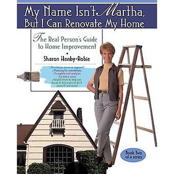 My Name isn't Martha But I Can Renovate My Home par HanbyRobie et Sharon