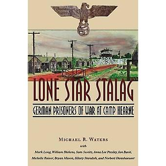 Lone Star Stalag German Prisoners of War at Camp Hearne by Waters & Michael R.