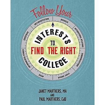 Follow Your Interests to Find the Right College by Marthers & Janet