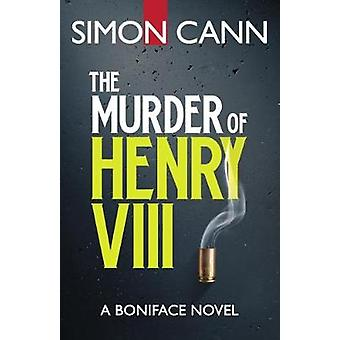 The Murder of Henry VIII by Cann & Simon
