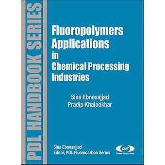 Fluoropolymer Applications in the Chemical Processing Industries The Definitive Users Guide and Databook by Ebnesajjad & Sina