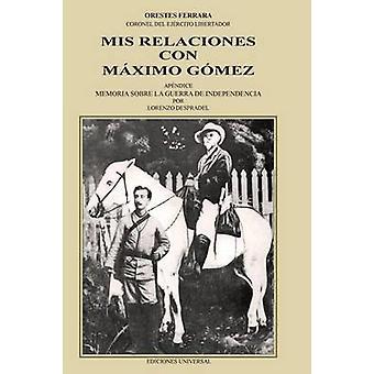 MIS RELACIONES CON MXIMO GMEZ by Ferrara & Orestes