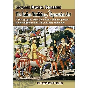 THE ITALIAN TRADITION OF EQUESTRIAN ART A SURVEY OF THE TREATISES ON HORSEMANSHIP FROM THE RENAISSANCE AND THE CENTURIES FOLLOWING by TOMASSINI & GIOVANNI BATTISTA