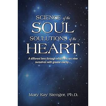 Science of the Soul Soulutions of the Heart by Stenger & Mary Kay