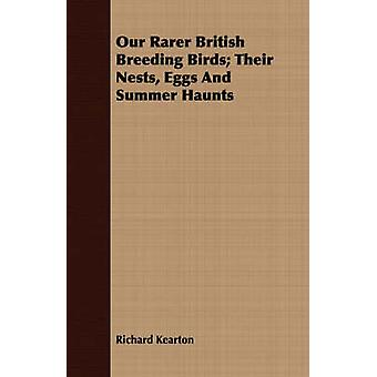 Our Rarer British Breeding Birds Their Nests Eggs And Summer Haunts by Kearton & Richard