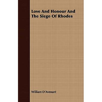 Love And Honour And The Siege Of Rhodes by DAvenant & William