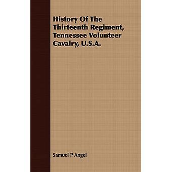 History Of The Thirteenth Regiment Tennessee Volunteer Cavalry U.S.A. by Angel & Samuel P