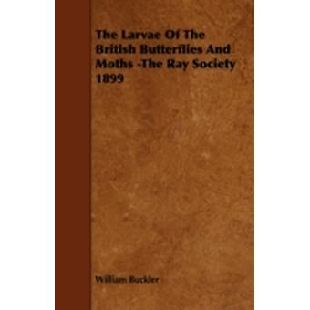 The Larvae Of The British Butterflies And Moths The Ray Society 1899 by Buckler & William