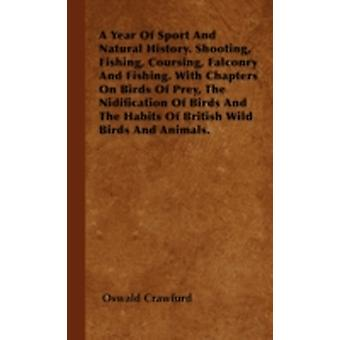 A Year Of Sport And Natural History. Shooting Fishing Coursing Falconry And Fishing. With Chapters On Birds Of Prey The Nidification Of Birds And The Habits Of British Wild Birds And Animals. by Crawfurd & Oswald