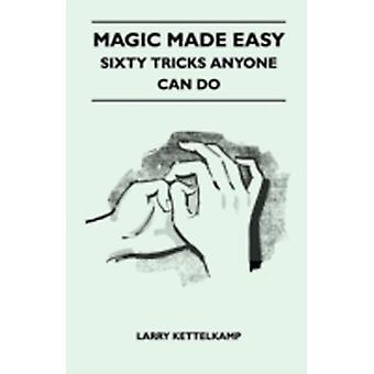 Magic Made Easy  Sixty Tricks Anyone Can Do by Kettelkamp & Larry