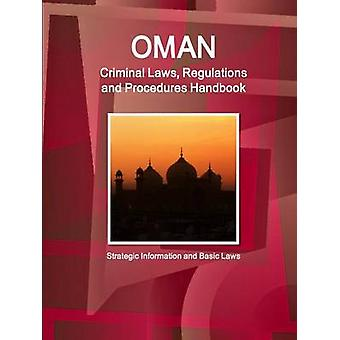 Oman Criminal Laws Regulations and Procedures Handbook  Strategic Information and Basic Laws by IBP & Inc.