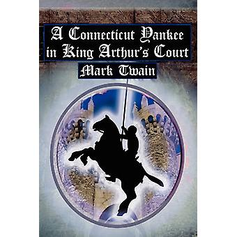 A Connecticut Yankee in King Arthurs Court Twains Classic Time Travel Tale by Twain & Mark
