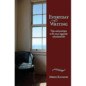 Everyday Writing Tips and Prompts to Fit Your Regularly Scheduled Life by Raymond & Midge