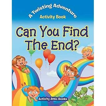 Can You Find The End A Twisting Adventure Activity Book by Activity Attic Books