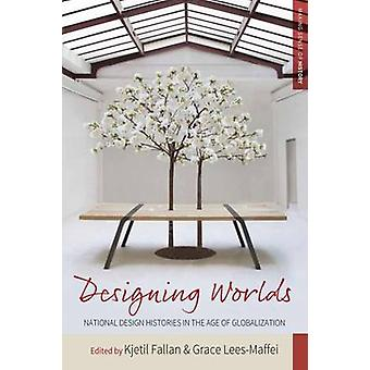 Designing Worlds  National Design Histories in an Age of Globalization by Edited by Grace Lees Maffei Edited by Kjetil Fallan