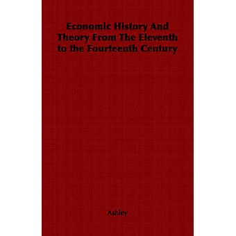 Economic History and Theory from the Eleventh to the Fourteenth Century by Ashley & Gerald