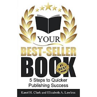 Your BestSeller Book 5 Steps to Quicker Publishing Success by Lawless & Elizabeth A