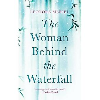 The Woman Behind The Waterfall by Meriel & Leonora