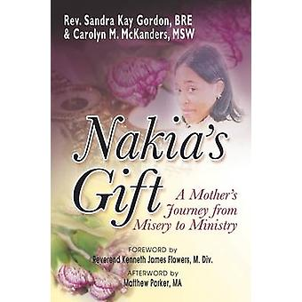 Nakias Gift A Mothers Journey from Misery to Ministry by Gordan & Sandra Kay