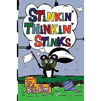 Stinkin Thinkin Stinks A Kids Guide to the Lighter Side of Life by King & Bill