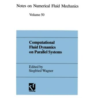Computational Fluid Dynamics on Parallel Systems  Proceedings of a CNRSDFG Symposium in Stuttgart December 9 and 10 1993 by Wagner & Siegfried