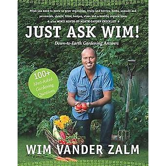 Just Ask Wim! - Down-to-Earth Advice from West Coast Gardeners by Wim
