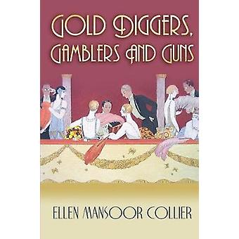 Gold Diggers Gamblers and Guns by Collier & Ellen Mansoor