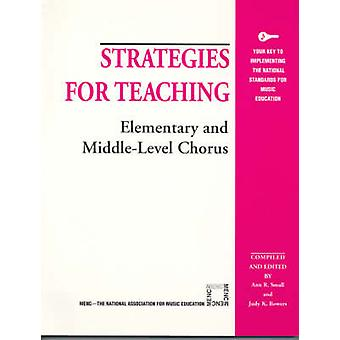 Strategies for Teaching Elementary and MiddleLevel Chorus by Small & Ann R.