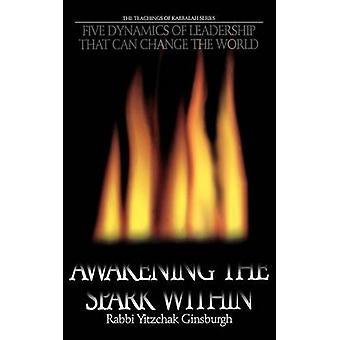 Awakening the Spark Within Five Dynamics of Leadership That Can Change the World by Ginsburgh & Yitzchak