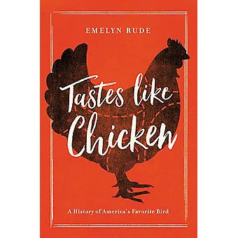Tastes Like Chicken - A History of America's Favorite Bird by Emelyn R